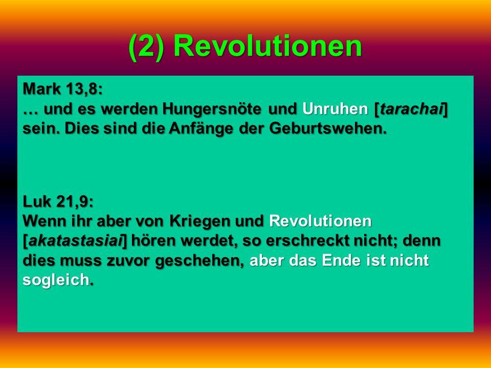 (2) Revolutionen Mark 13,8: … und es werden Hungersnöte und Unruhen [tarachai] sein. Dies sind die Anfänge der Geburtswehen.